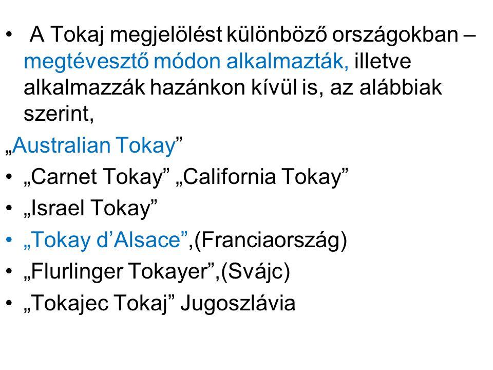"""A Tokaj megjelölést különböző országokban – megtévesztő módon alkalmazták, illetve alkalmazzák hazánkon kívül is, az alábbiak szerint, """"Australian Tokay """"Carnet Tokay """"California Tokay """"Israel Tokay """"Tokay d'Alsace ,(Franciaország) """"Flurlinger Tokayer ,(Svájc) """"Tokajec Tokaj Jugoszlávia"""
