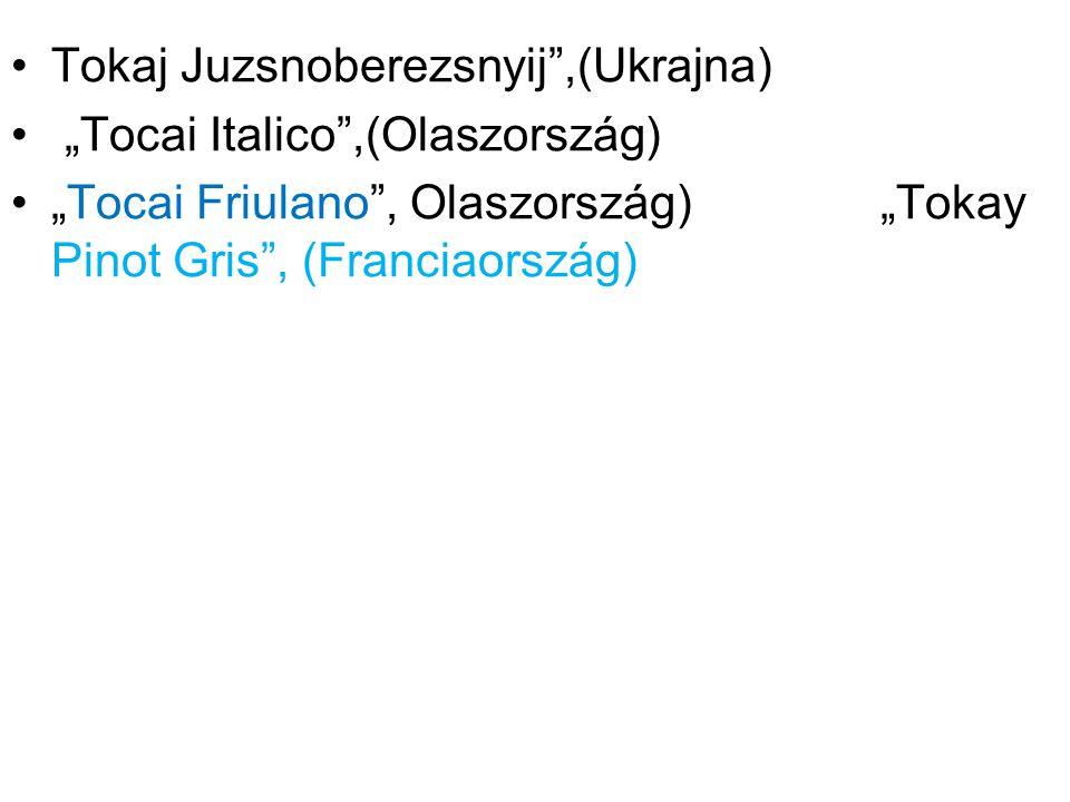 """Tokaj Juzsnoberezsnyij ,(Ukrajna) """"Tocai Italico ,(Olaszország) """"Tocai Friulano , Olaszország) """"Tokay Pinot Gris , (Franciaország)"""