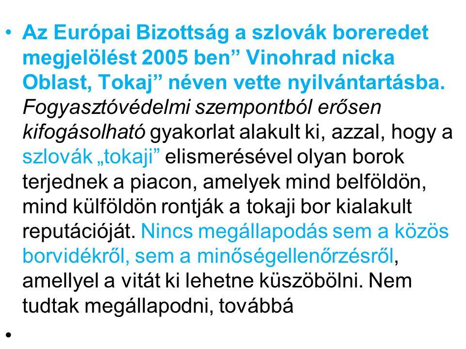 Az Európai Bizottság a szlovák boreredet megjelölést 2005 ben Vinohrad nicka Oblast, Tokaj néven vette nyilvántartásba.