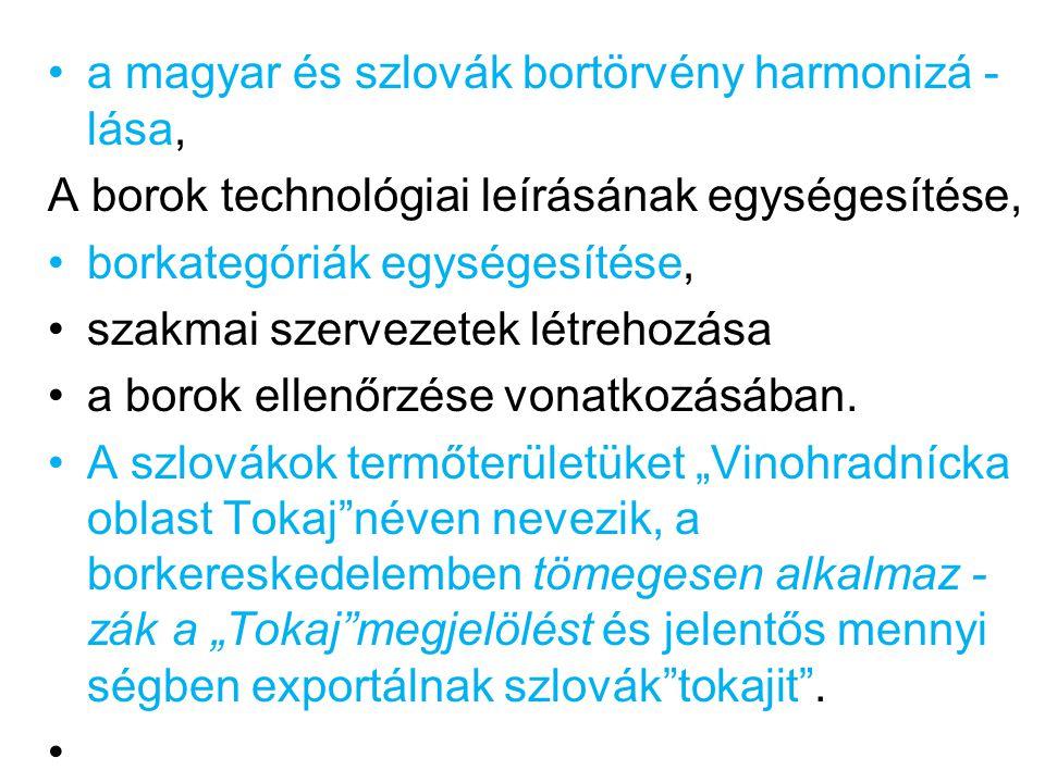 a magyar és szlovák bortörvény harmonizá - lása, A borok technológiai leírásának egységesítése, borkategóriák egységesítése, szakmai szervezetek létrehozása a borok ellenőrzése vonatkozásában.