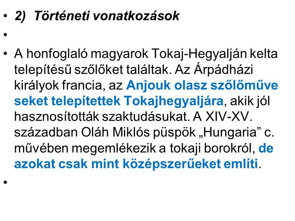 2) Történeti vonatkozások A honfoglaló magyarok Tokaj-Hegyalján kelta telepítésű szőlőket találtak.