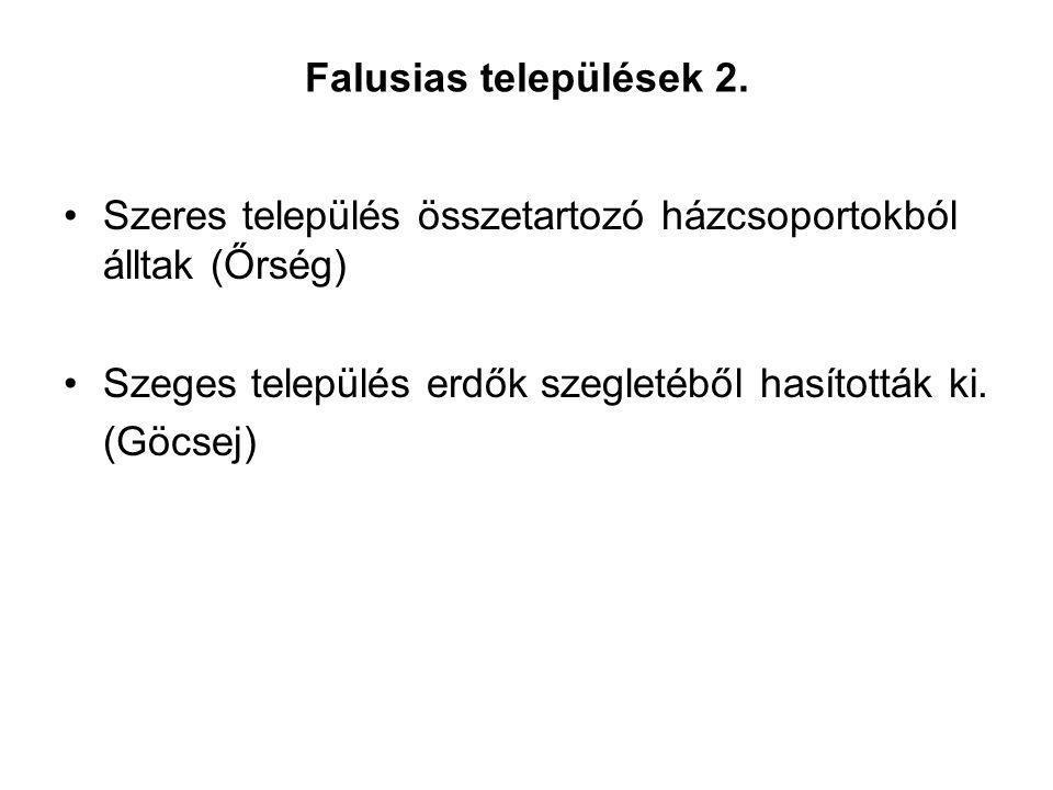 Falusias települések 2. Szeres település összetartozó házcsoportokból álltak (Őrség) Szeges település erdők szegletéből hasították ki. (Göcsej)