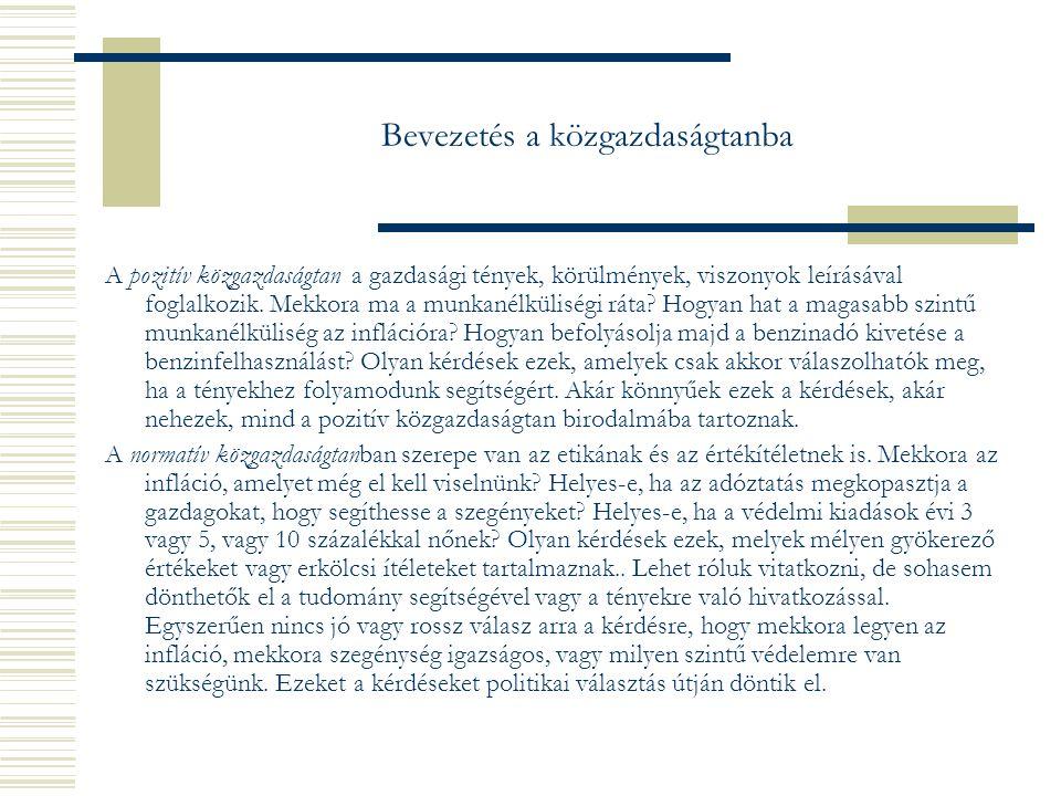 Bevezetés a közgazdaságtanba A pozitív közgazdaságtan a gazdasági tények, körülmények, viszonyok leírásával foglalkozik.