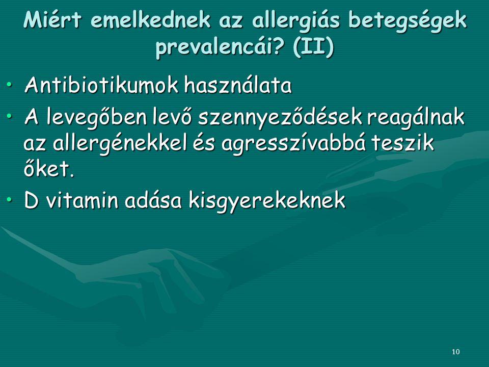 10 Miért emelkednek az allergiás betegségek prevalencái? (II) Antibiotikumok használataAntibiotikumok használata A levegőben levő szennyeződések reagá