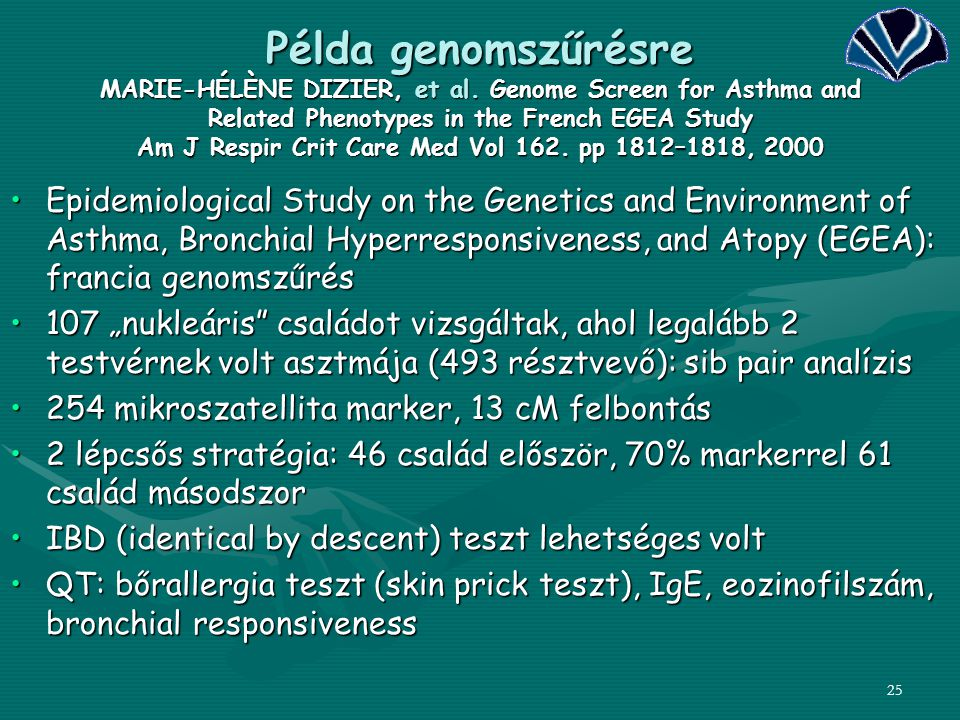 25 Példa genomszűrésre MARIE-HÉLÈNE DIZIER, et al. Genome Screen for Asthma and Related Phenotypes in the French EGEA Study Am J Respir Crit Care Med