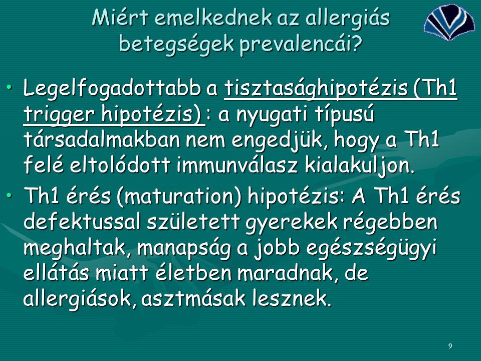 9 Miért emelkednek az allergiás betegségek prevalencái? Legelfogadottabb a tisztasághipotézis (Th1 trigger hipotézis) : a nyugati típusú társadalmakba