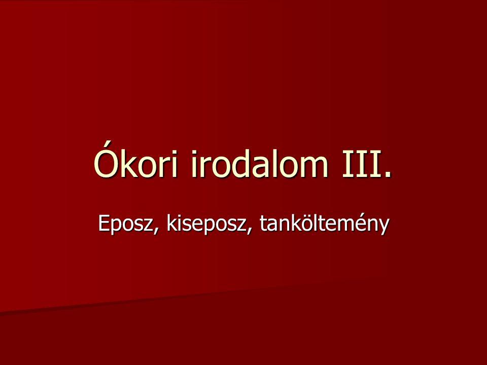 Ókori irodalom III. Eposz, kiseposz, tanköltemény