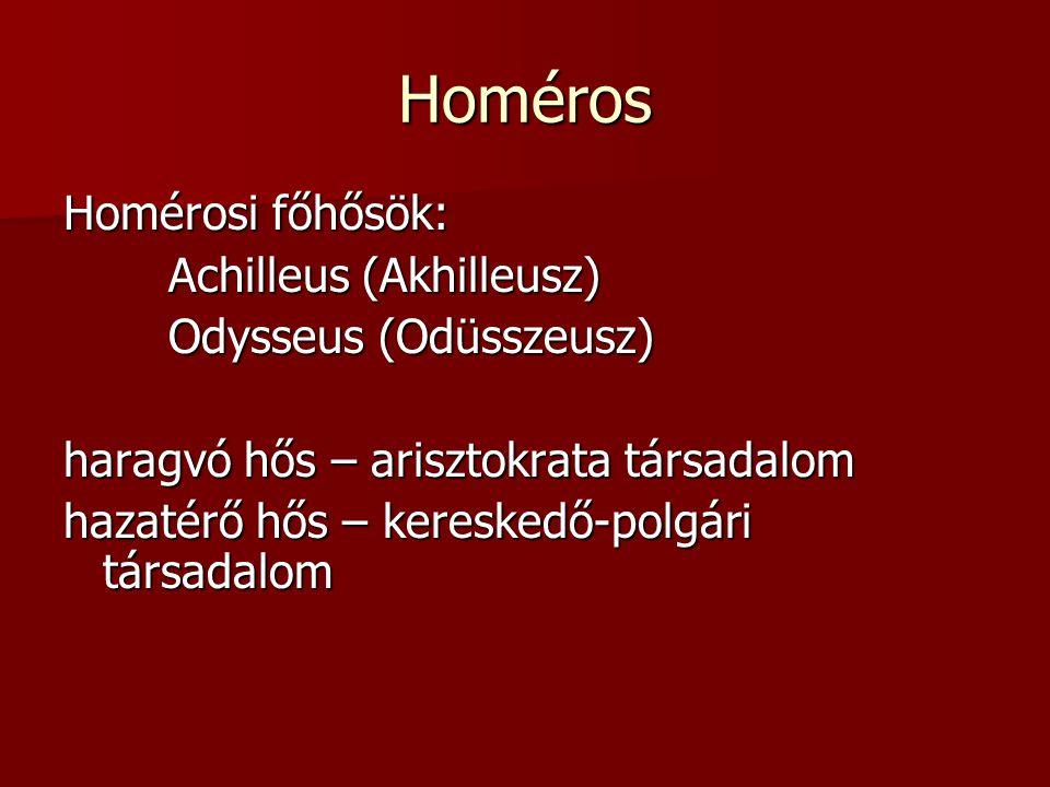 Homéros Homérosi főhősök: Achilleus (Akhilleusz) Odysseus (Odüsszeusz) haragvó hős – arisztokrata társadalom hazatérő hős – kereskedő-polgári társadalom