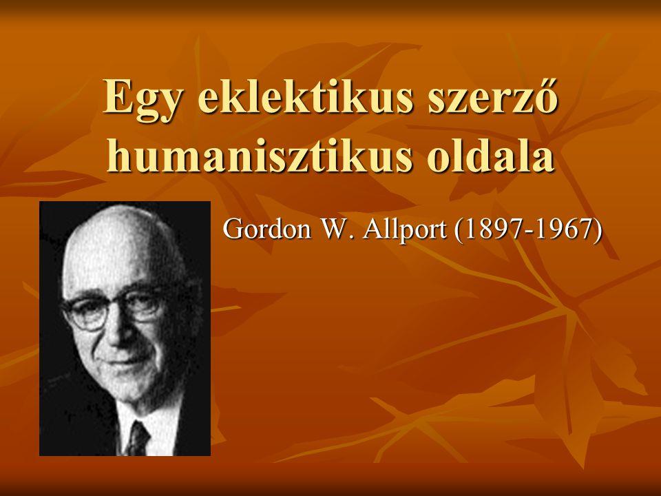 Egy eklektikus szerző humanisztikus oldala Gordon W. Allport (1897-1967)