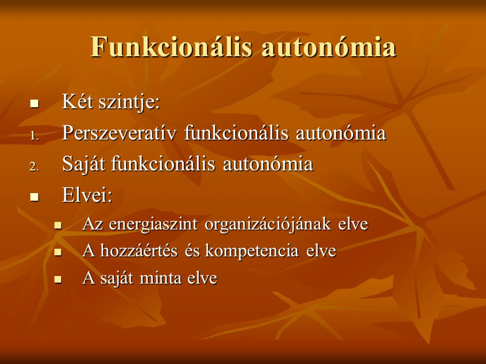 Funkcionális autonómia Két szintje: Két szintje: 1. Perszeveratív funkcionális autonómia 2. Saját funkcionális autonómia Elvei: Elvei: Az energiaszint