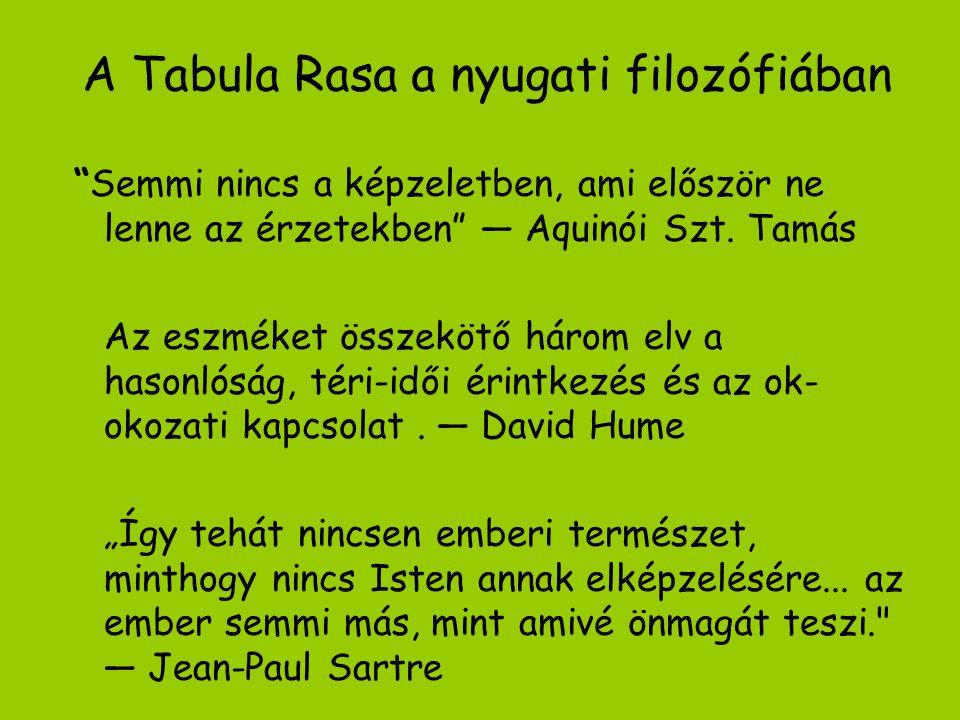 A Tabula Rasa a nyugati filozófiában Semmi nincs a képzeletben, ami először ne lenne az érzetekben — Aquinói Szt.
