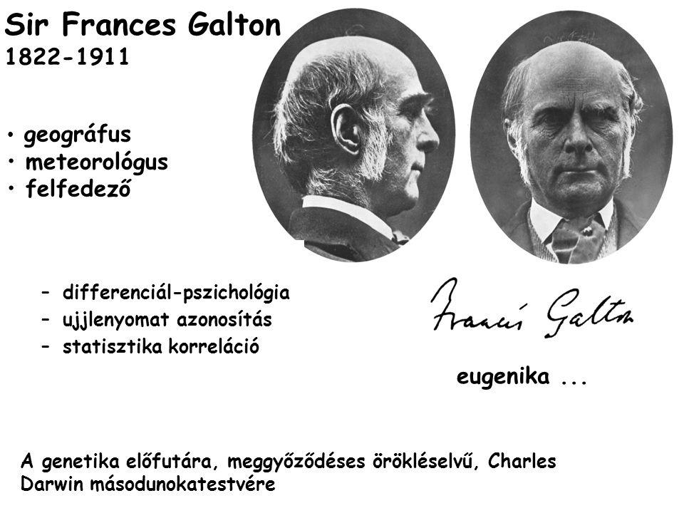 –differenciál-pszichológia –ujjlenyomat azonosítás –statisztika korreláció A genetika előfutára, meggyőződéses örökléselvű, Charles Darwin másodunokatestvére eugenika...