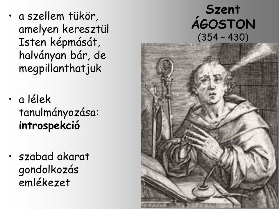 Szent ÁGOSTON (354 – 430) a szellem tükör, amelyen keresztül Isten képmását, halványan bár, de megpillanthatjuk a lélek tanulmányozása: introspekció szabad akarat gondolkozás emlékezet