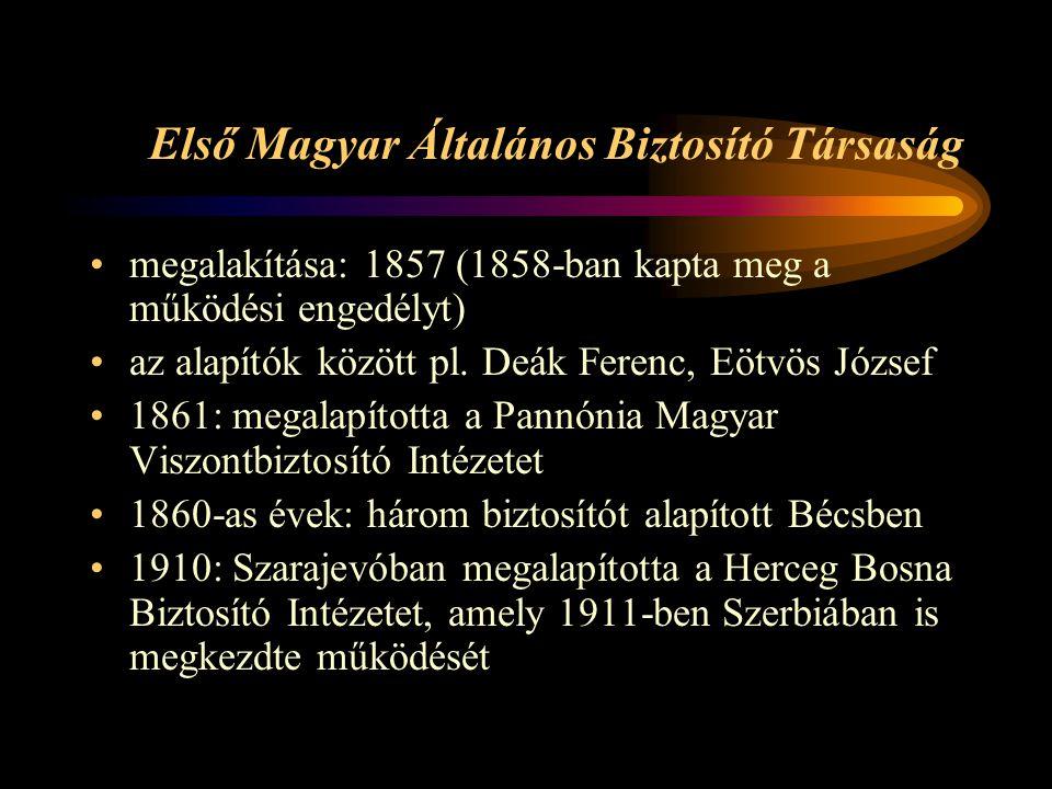 Első Magyar Általános Biztosító Társaság megalakítása: 1857 (1858-ban kapta meg a működési engedélyt) az alapítók között pl. Deák Ferenc, Eötvös Józse