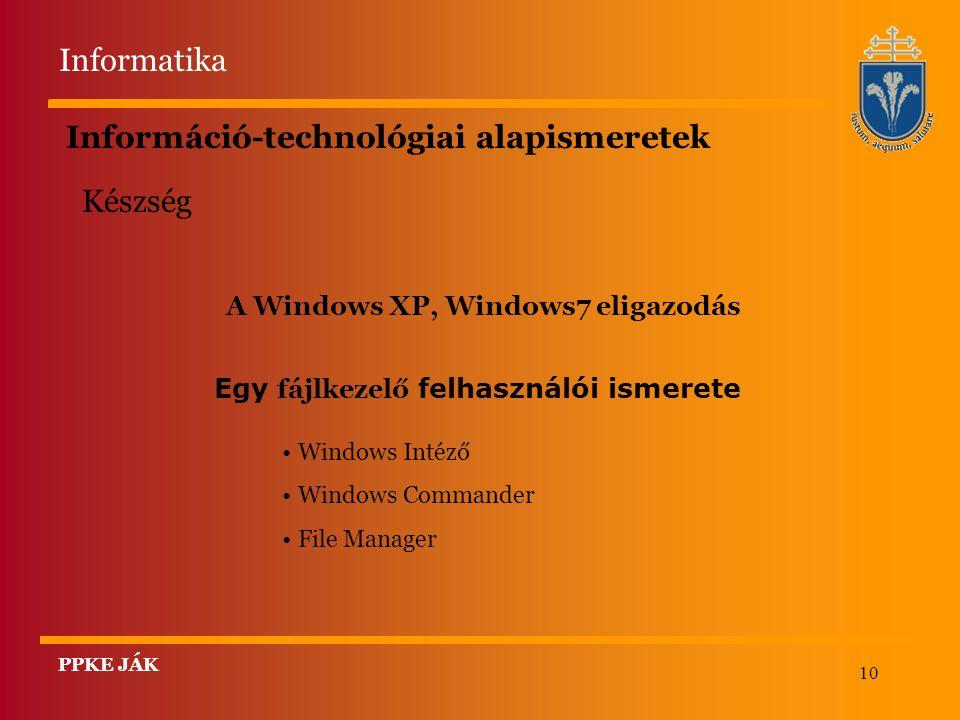 10 Információ-technológiai alapismeretek A Windows XP, Windows7 eligazodás Windows Intéző Windows Commander File Manager Készség Egy fájlkezelő felhas