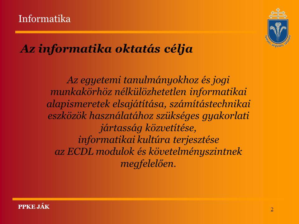 2 Az informatika oktatás célja Az egyetemi tanulmányokhoz és jogi munkakörhöz nélkülözhetetlen informatikai alapismeretek elsajátítása, számítástechni