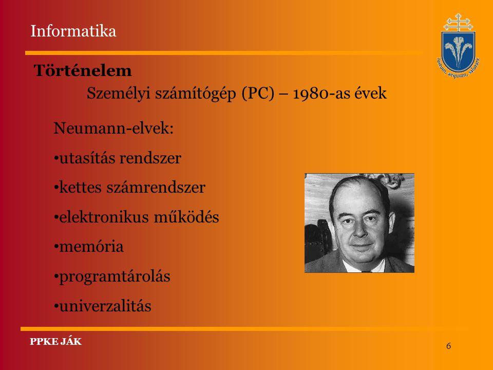 6 Történelem Személyi számítógép (PC) – 1980-as évek Neumann-elvek: utasítás rendszer kettes számrendszer elektronikus működés memória programtárolás