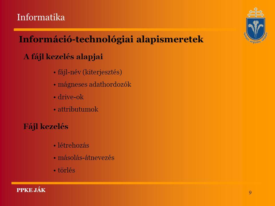 9 Információ-technológiai alapismeretek Fájl kezelés létrehozás másolás-átnevezés törlés A fájl kezelés alapjai fájl-név (kiterjesztés) mágneses adath