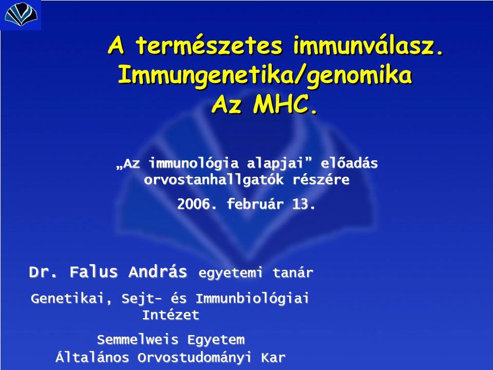"""A természetes immunválasz. Immungenetika/genomika Az MHC. """"Az immunológia alapjai"""" előadás orvostanhallgatók részére 2006. február 13. Dr. Falus Andrá"""