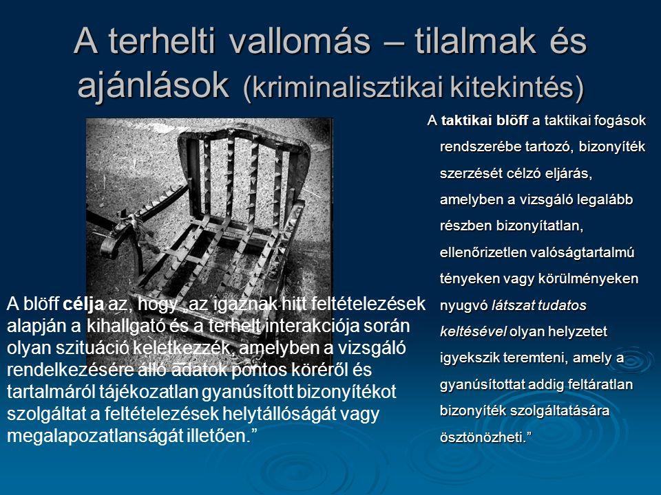 A terhelti vallomás – tilalmak és ajánlások (kriminalisztikai kitekintés) A taktikai blöff a taktikai fogások rendszerébe tartozó, bizonyíték szerzésé