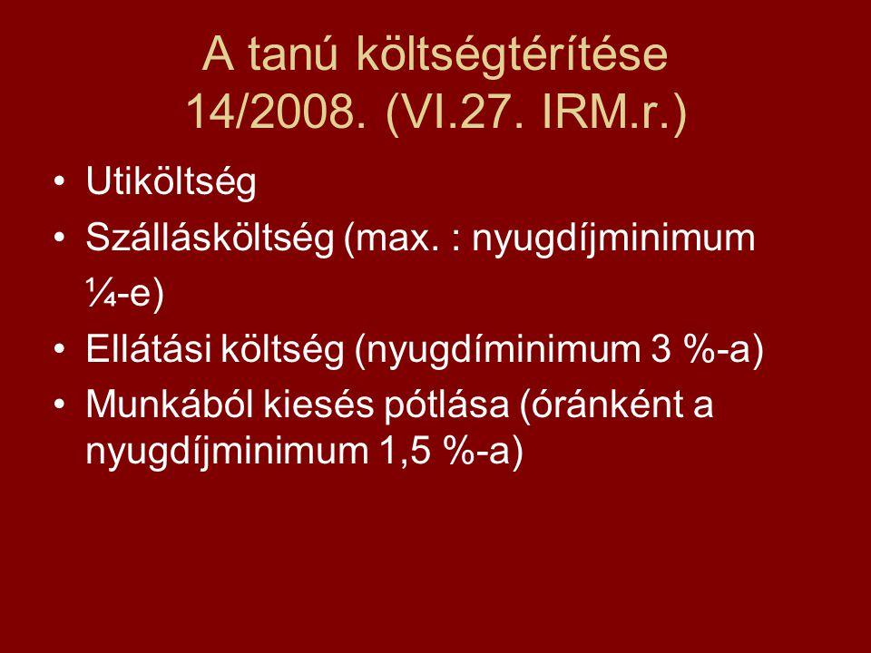 A tanú költségtérítése 14/2008. (VI.27. IRM.r.) Utiköltség Szállásköltség (max. : nyugdíjminimum ¼-e) Ellátási költség (nyugdíminimum 3 %-a) Munkából