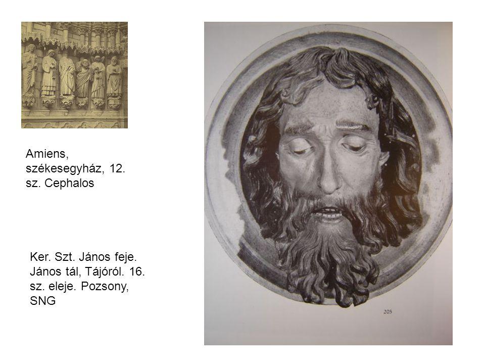 Amiens, székesegyház, 12. sz. Cephalos Ker. Szt. János feje. János tál, Tájóról. 16. sz. eleje. Pozsony, SNG