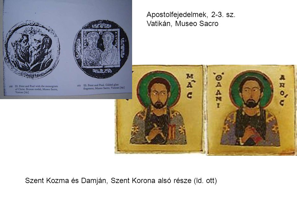 Szent Kozma és Damján, Szent Korona alsó része (ld. ott) Apostolfejedelmek, 2-3. sz. Vatikán, Museo Sacro