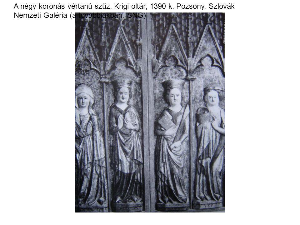 A négy koronás vértanú szűz, Krigi oltár, 1390 k. Pozsony, Szlovák Nemzeti Galéria (a továbbiakban: SNG)