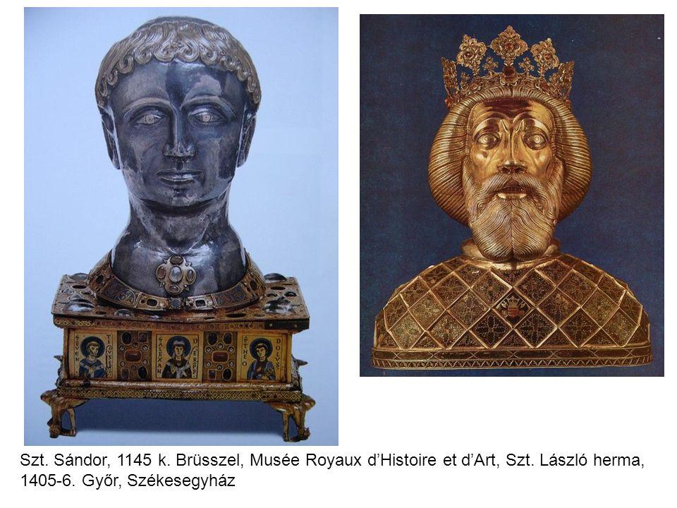 Szt. Sándor, 1145 k. Brüsszel, Musée Royaux d'Histoire et d'Art, Szt. László herma, 1405-6. Győr, Székesegyház