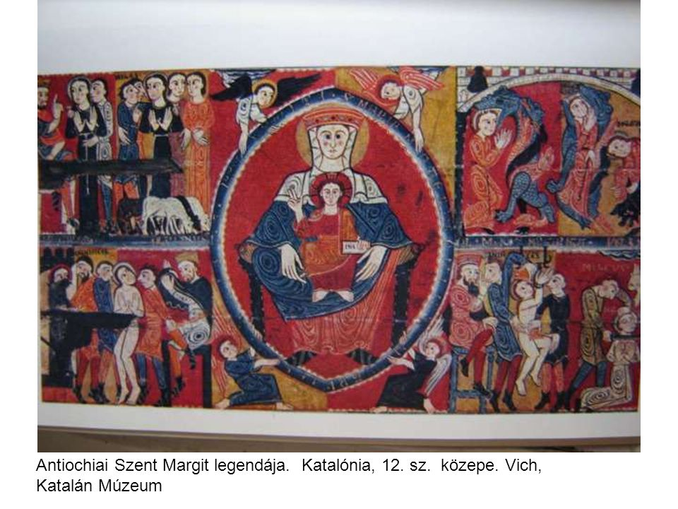 Antiochiai Szent Margit legendája. Katalónia, 12. sz. közepe. Vich, Katalán Múzeum
