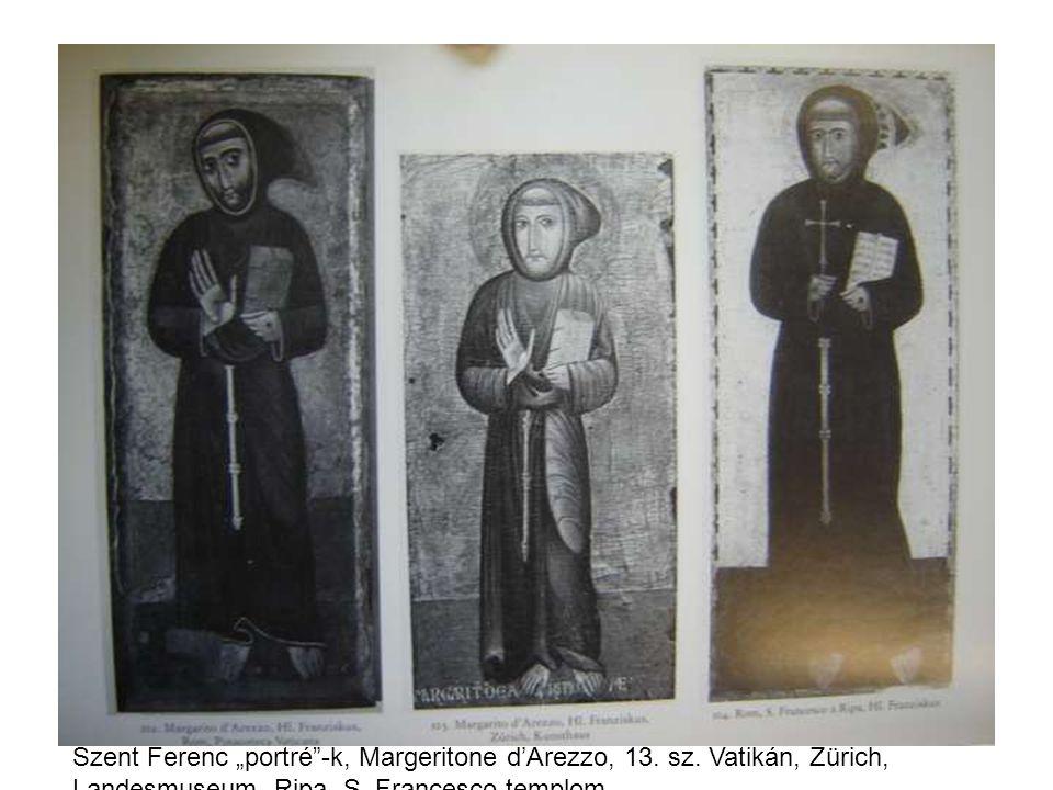 "Szent Ferenc ""portré""-k, Margeritone d'Arezzo, 13. sz. Vatikán, Zürich, Landesmuseum, Ripa, S. Francesco-templom"