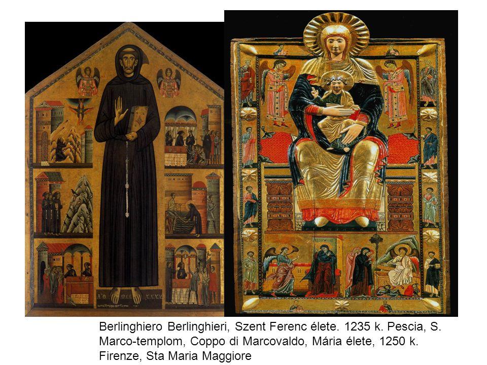 Berlinghiero Berlinghieri, Szent Ferenc élete. 1235 k. Pescia, S. Marco-templom, Coppo di Marcovaldo, Mária élete, 1250 k. Firenze, Sta Maria Maggiore