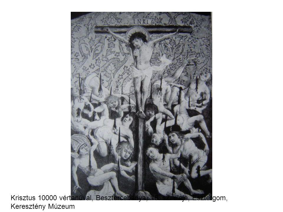 Krisztus 10000 vértanúval, Besztercebánya, 16. sz. eleje, Esztergom, Keresztény Múzeum