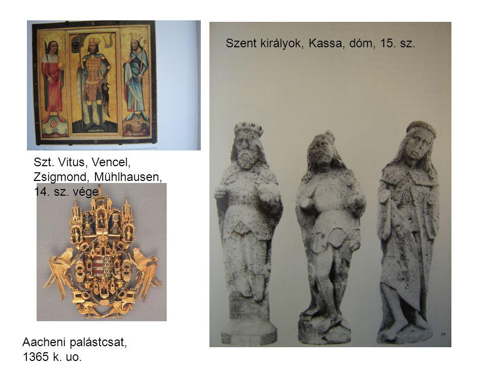 Szt. Vitus, Vencel, Zsigmond, Mühlhausen, 14. sz. vége Aacheni palástcsat, 1365 k. uo. Schatzkammer Szent királyok, Kassa, dóm, 15. sz.