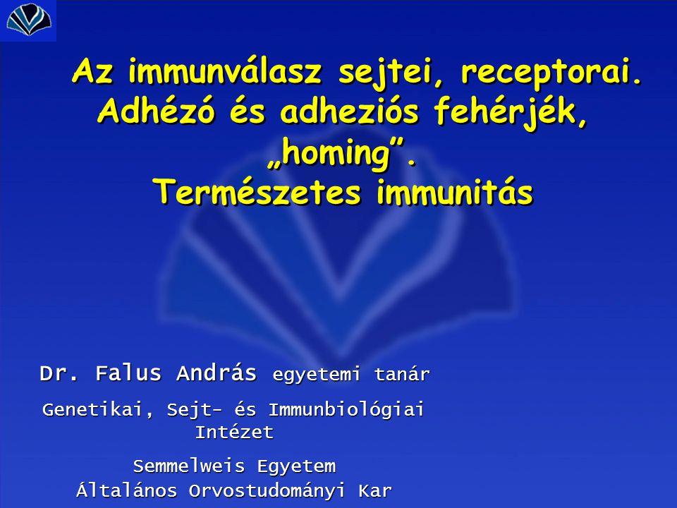"""Az immunválasz sejtei, receptorai. Adhézó és adheziós fehérjék, """"homing"""". Természetes immunitás Dr. Falus András egyetemi tanár Genetikai, Sejt- és Im"""