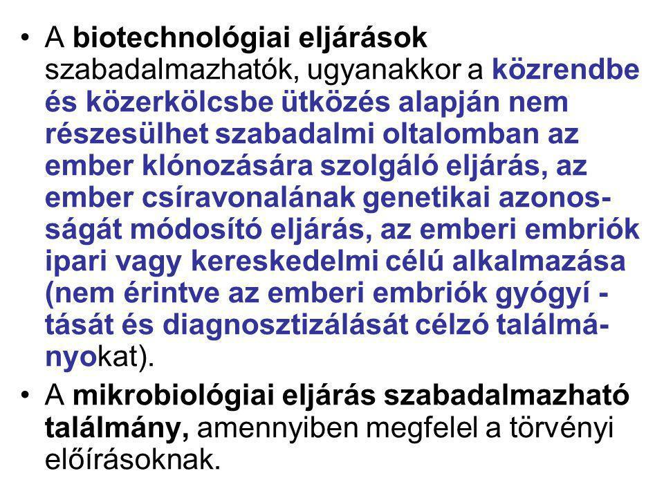 A biotechnológiai eljárások szabadalmazhatók, ugyanakkor a közrendbe és közerkölcsbe ütközés alapján nem részesülhet szabadalmi oltalomban az ember kl