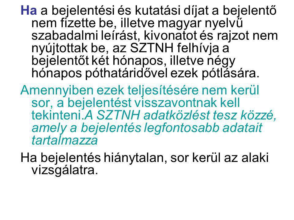 Ha a bejelentési és kutatási díjat a bejelentő nem fizette be, illetve magyar nyelvű szabadalmi leírást, kivonatot és rajzot nem nyújtottak be, az SZT