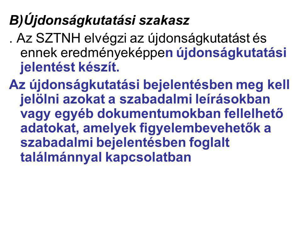B)Újdonságkutatási szakasz. Az SZTNH elvégzi az újdonságkutatást és ennek eredményeképpen újdonságkutatási jelentést készít. Az újdonságkutatási bejel