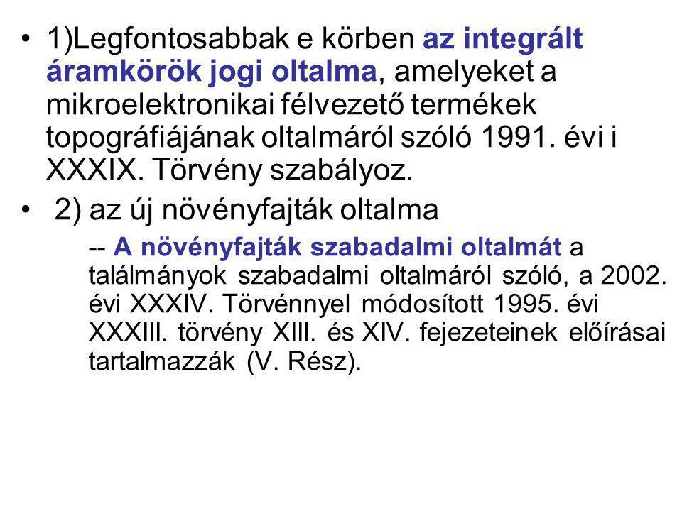 1)Legfontosabbak e körben az integrált áramkörök jogi oltalma, amelyeket a mikroelektronikai félvezető termékek topográfiájának oltalmáról szóló 1991.