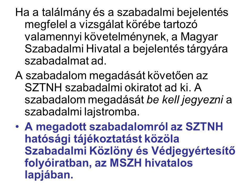 Ha a találmány és a szabadalmi bejelentés megfelel a vizsgálat körébe tartozó valamennyi követelménynek, a Magyar Szabadalmi Hivatal a bejelentés tárg
