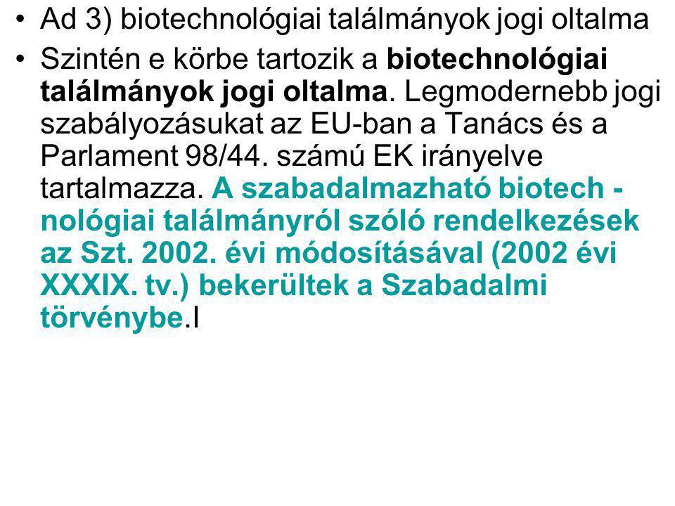 Ad 3) biotechnológiai találmányok jogi oltalma Szintén e körbe tartozik a biotechnológiai találmányok jogi oltalma. Legmodernebb jogi szabályozásukat