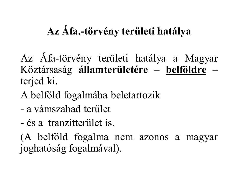 Az Áfa.-törvény területi hatálya Az Áfa-törvény területi hatálya a Magyar Köztársaság államterületére – belföldre – terjed ki. A belföld fogalmába bel