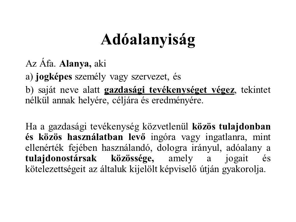 Adóalanyiság Az Áfa. Alanya, aki a) jogképes személy vagy szervezet, és b) saját neve alatt gazdasági tevékenységet végez, tekintet nélkül annak helyé