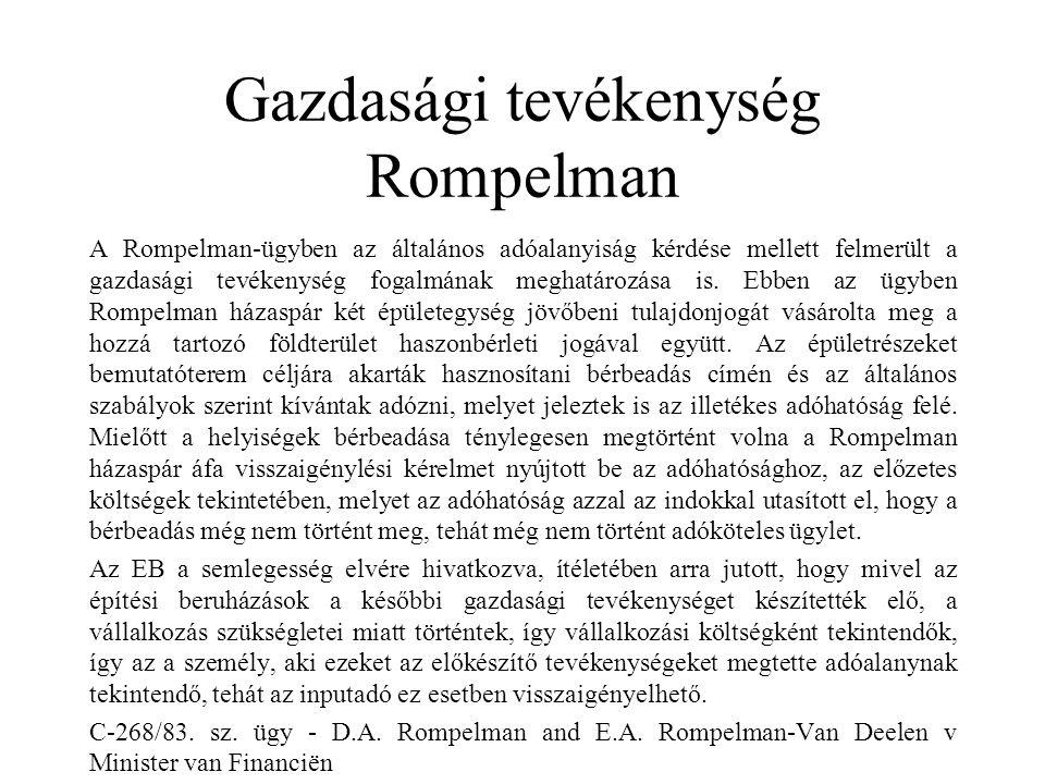 Gazdasági tevékenység Rompelman A Rompelman-ügyben az általános adóalanyiság kérdése mellett felmerült a gazdasági tevékenység fogalmának meghatározás