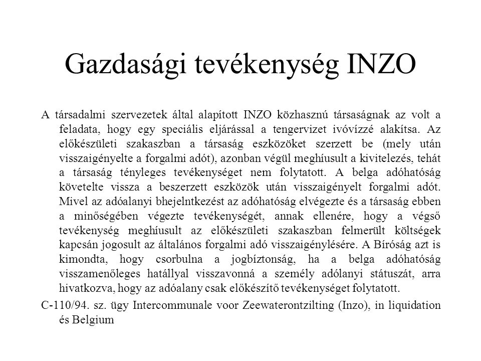 Gazdasági tevékenység INZO A társadalmi szervezetek által alapított INZO közhasznú társaságnak az volt a feladata, hogy egy speciális eljárással a tengervizet ivóvízzé alakítsa.