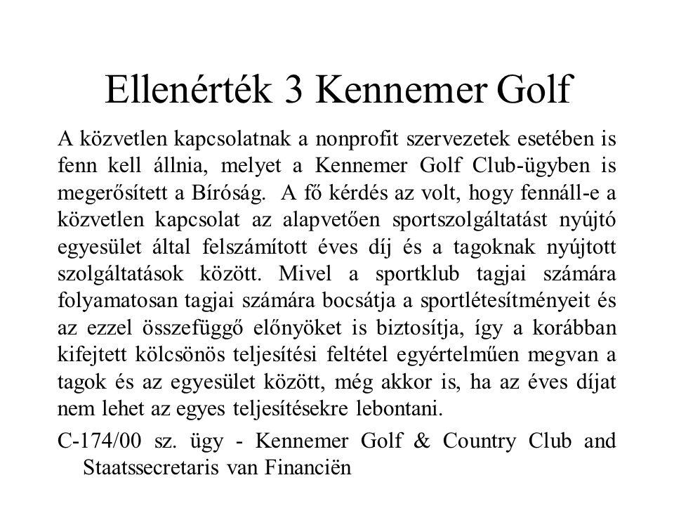 Ellenérték 3 Kennemer Golf A közvetlen kapcsolatnak a nonprofit szervezetek esetében is fenn kell állnia, melyet a Kennemer Golf Club-ügyben is megerősített a Bíróság.