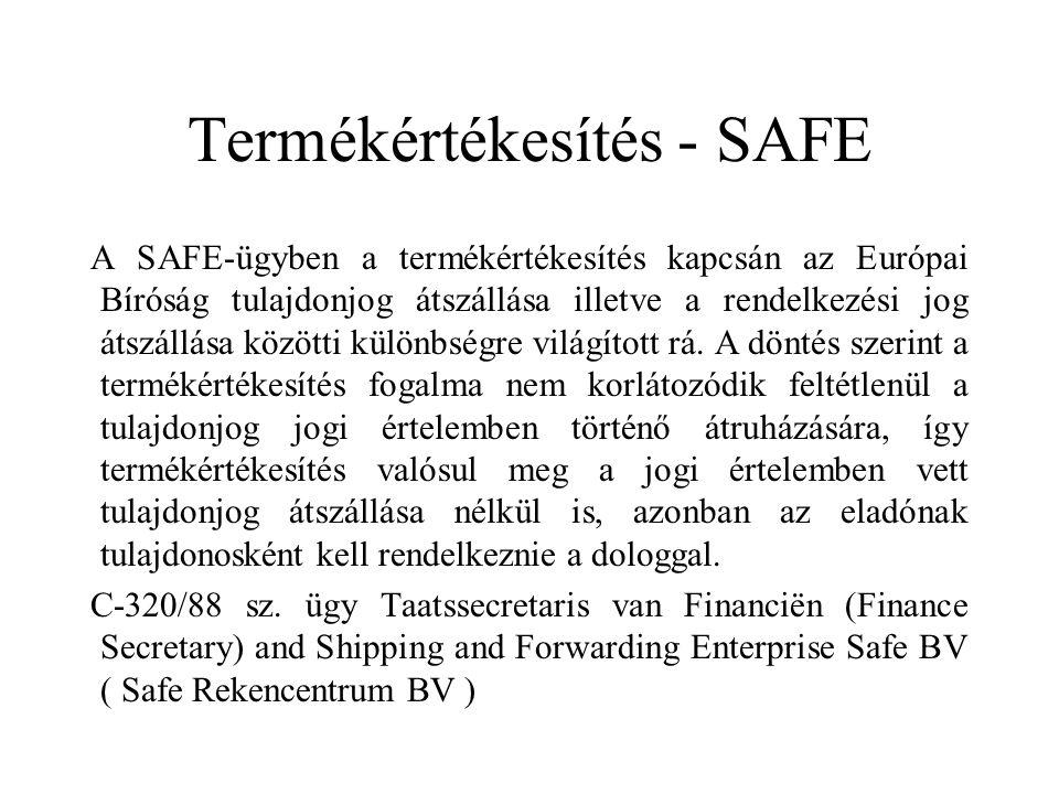 Termékértékesítés - SAFE A SAFE-ügyben a termékértékesítés kapcsán az Európai Bíróság tulajdonjog átszállása illetve a rendelkezési jog átszállása közötti különbségre világított rá.