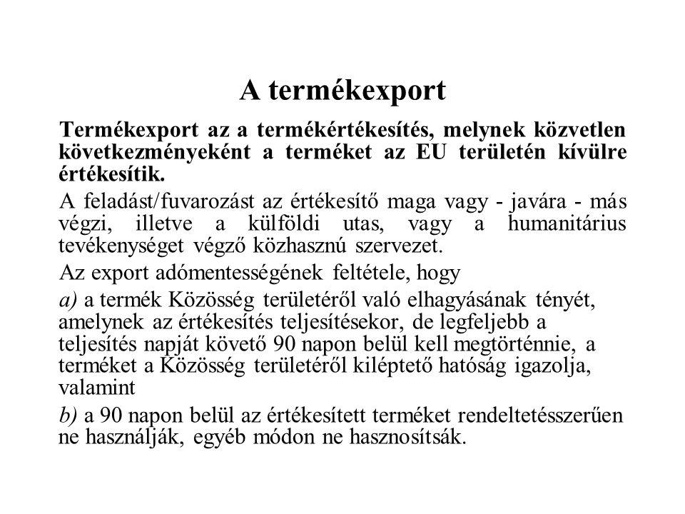 A termékexport Termékexport az a termékértékesítés, melynek közvetlen következményeként a terméket az EU területén kívülre értékesítik. A feladást/fuv