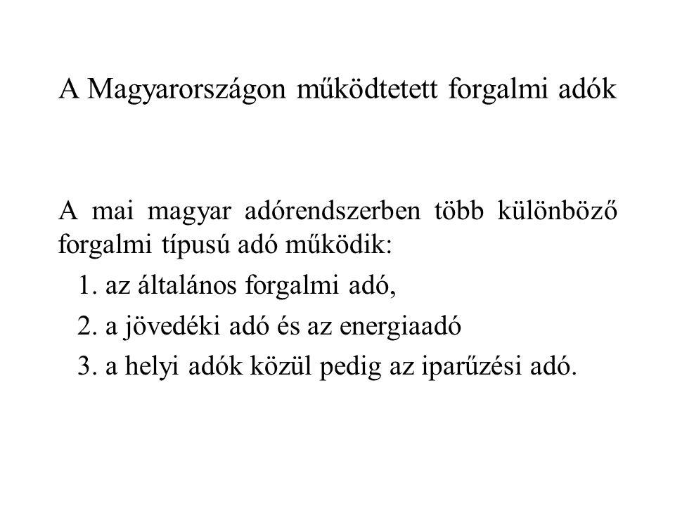 A Magyarországon működtetett forgalmi adók A mai magyar adórendszerben több különböző forgalmi típusú adó működik: 1. az általános forgalmi adó, 2. a