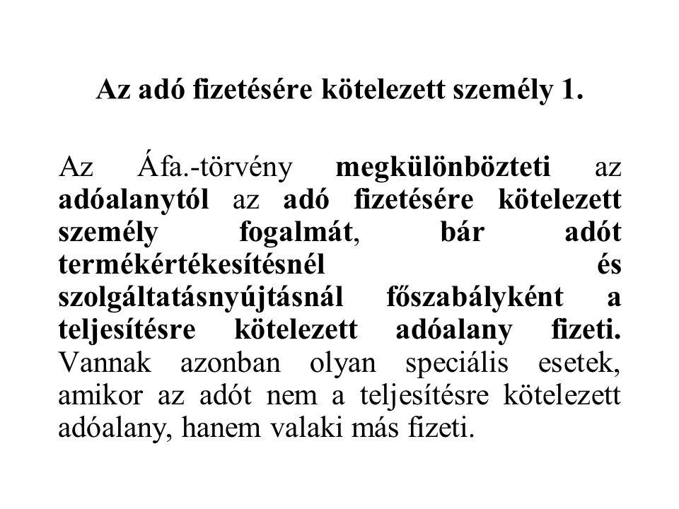 Az adó fizetésére kötelezett személy 1. Az Áfa.-törvény megkülönbözteti az adóalanytól az adó fizetésére kötelezett személy fogalmát, bár adót terméké